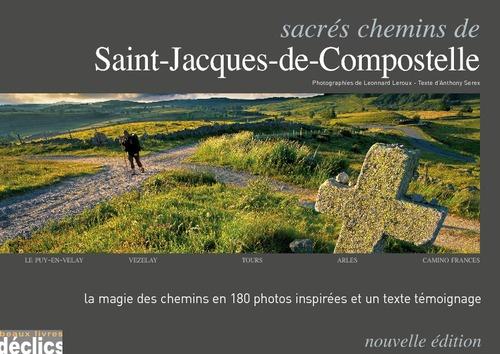 Léonnard Leroux Sacrés chemins de Saint-Jacques de Compostelle - Le Puy-en-Velay, Vézelay, Tours, Arles, Camino Frances
