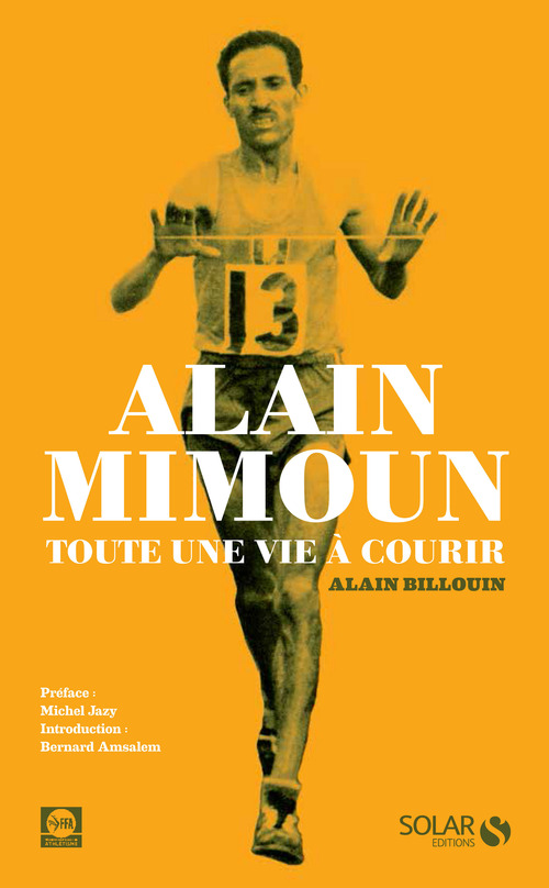 Alain BILLOUIN Alain Mimoun, toute une vie à courir