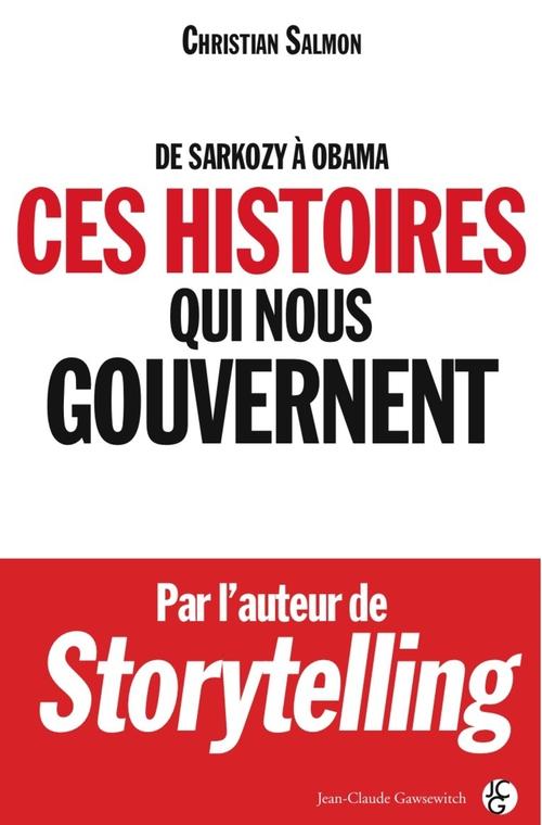 Christiant Salmon De Sarkozy à Obama : Ces histoires qui nous gouvernent