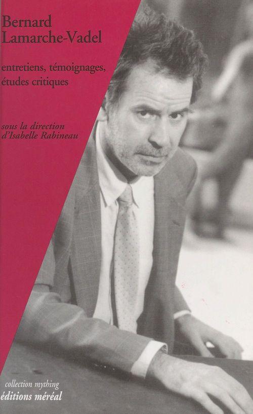 Mything Bernard Lamarche-Vadel ; Entretiens Textes Critiques Temoignages