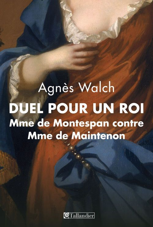 Duel pour un roi. Mme de Montespan contre Mme de Maintenon