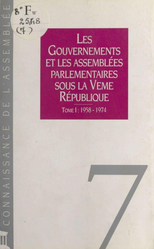 Les Gouvernements et les assemblées parlementaires sous la Ve République (1) : 1958-1974