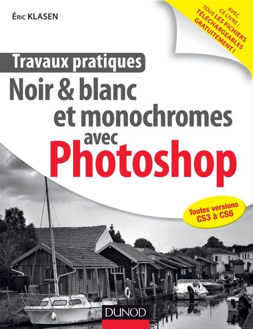 Eric Klasen Travaux pratiques : Noir & blanc et monochromes avec Photoshop