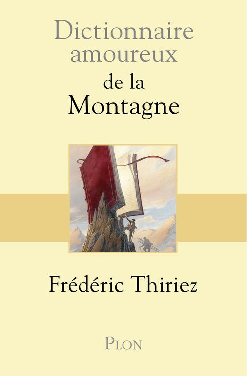 Frédéric THIRIEZ Dictionnaire amoureux de la montagne