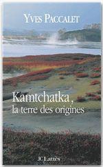 Yves Paccalet Kamtchatka, la terre des origines