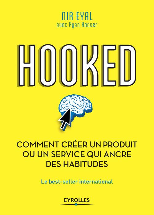 Nir Eyal Hooked : comment créer un produit ou un service qui ancre des habitudes