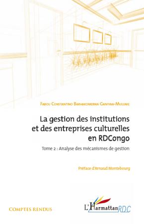 Fabou Constantino Barhako Ganywa-Mulume La gestion des institutions et des entreprises culturelles en RDCongo t.2 ; analyse des mécanismes de gestion