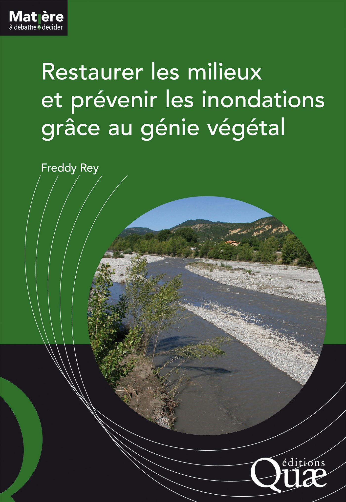 Freddy Rey Restaurer les milieux et prévenir les inondations grâce au génie végétal