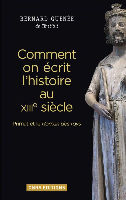 Bernard Guenée Comment on écrit l'histoire au XIIIème siècle