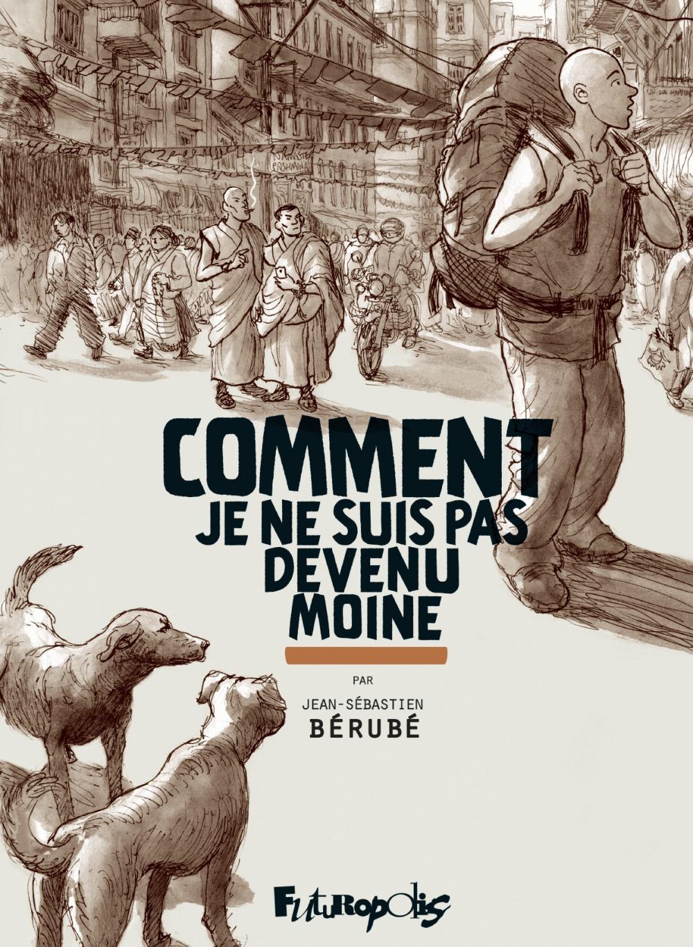 Jean-Sébastien Bérubé Comment je ne suis pas devenu moine. L'intégrale