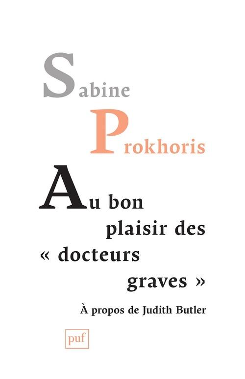 Sabine Prokhoris Au bon plaisir des « docteurs graves »