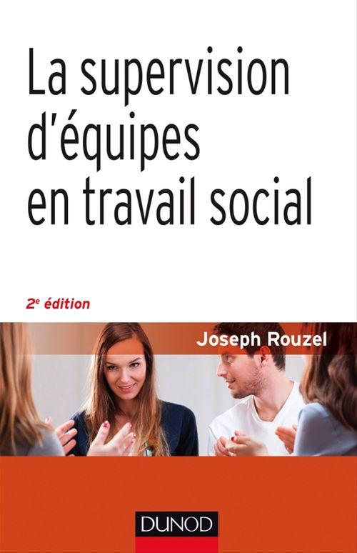 Joseph Rouzel La supervision d'équipes en travail social - 2e éd.