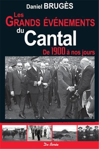 Daniel Brugès Les Grands Evénements du Cantal de 1900 à nos jours