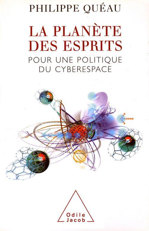 La Planete Des Esprits - Pour Une Politique Du Cyberespace