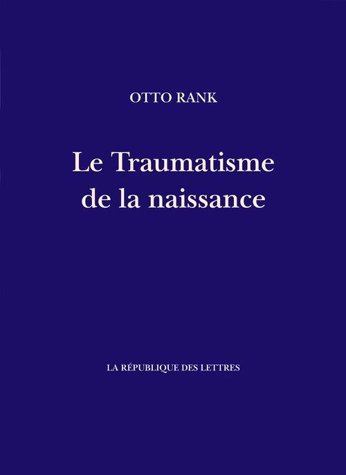 Otto Rank Le Traumatisme de la naissance