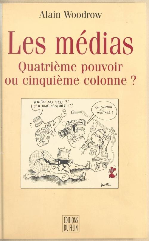 Alain Woodrow Les Médias : Quatrième pouvoir ou cinquième colonne ?