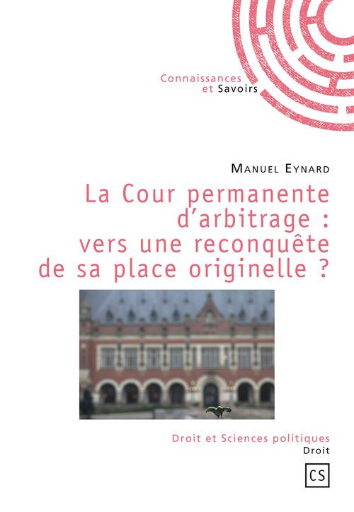 Manuel Eynard La Cour permanente d'arbitrage : vers une reconquête de sa place originelle ?