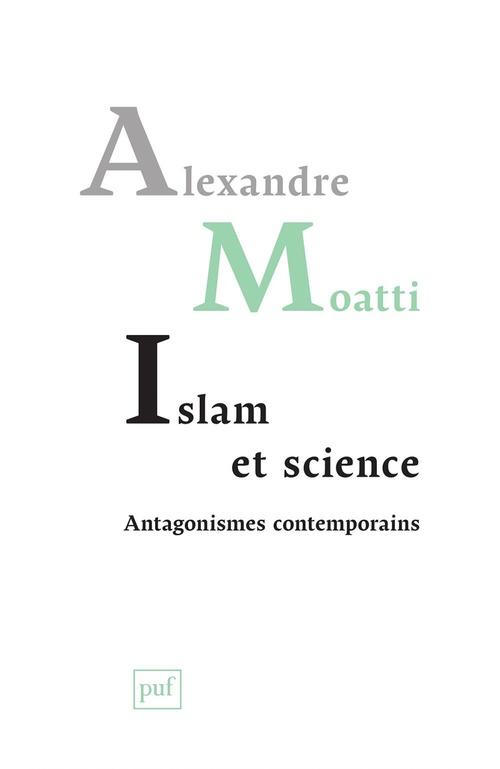 Alexandre Moatti Islam et science. Antagonismes contemporains
