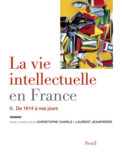 Collectif La Vie intellectuelle en France - Tome 2. De 1914 à nos jours