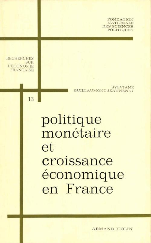 Guillaumont-Jeanneney Sylviane Politique monétaire et croissance économique en France, 1950-1966