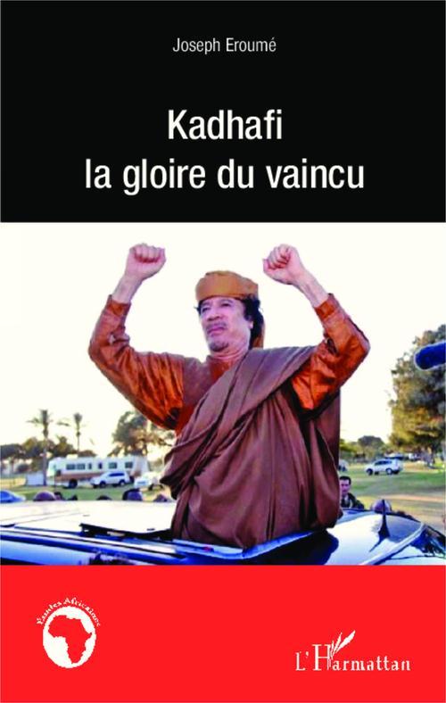 Joseph Eroume Kadhafi la gloire du vaincu