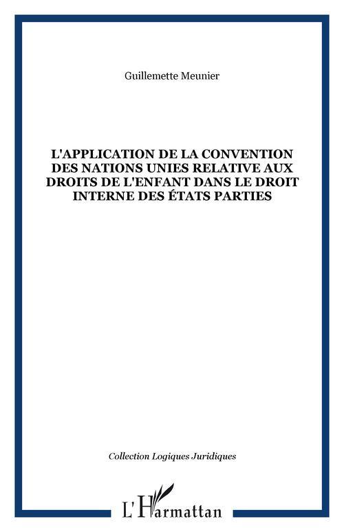 Guillemette Meunier L'APPLICATION DE LA CONVENTION DES NATIONS UNIES RELATIVE AUX DROITS DE L'ENFANT DANS LE DROIT INTERNE DES ÉTATS PARTIES