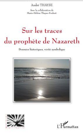 Andre Thayse Sur les traces du prophète de Nazareth ; données historiques, vérite symbolique