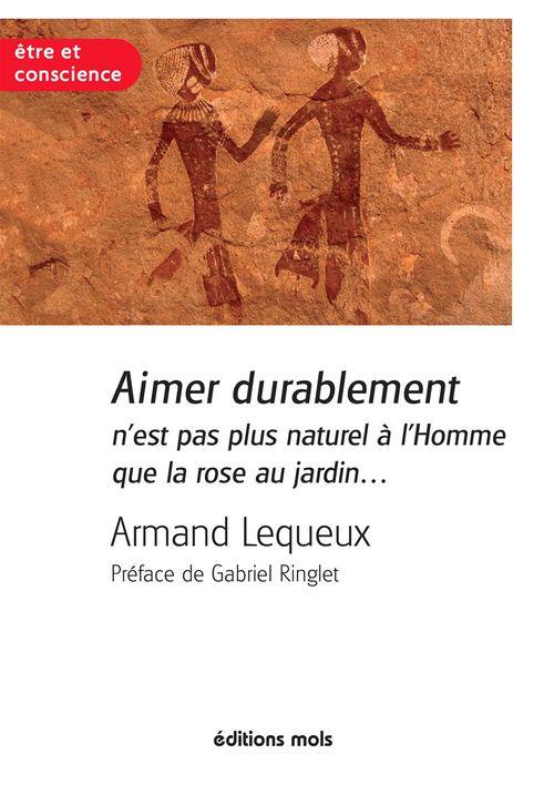 Gabriel Ringlet Armand Lequeux Aimer durablement n'est pas plus naturel à l'homme que la rose au jardin