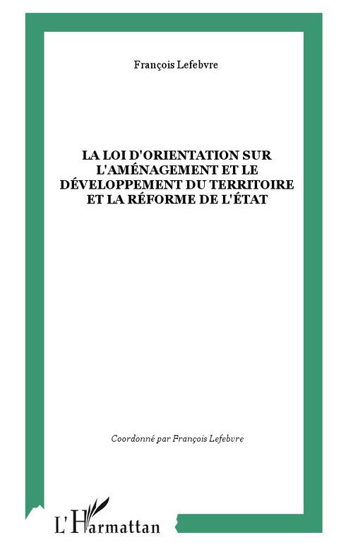François Lefebvre La Loi d'orientation sur l'aménagement et le Développement du Territoire et la Réforme de l'état