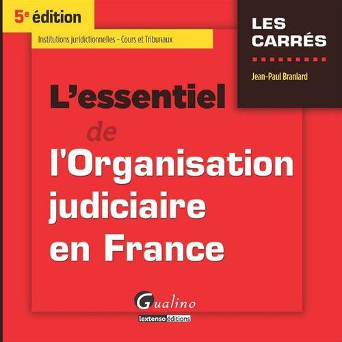 Jean-Paul Branlard L'essentiel de l'organisation judiciaire en France - 5e édition