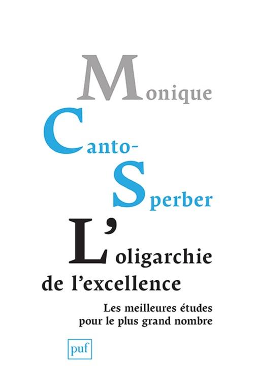 Monique Canto-Sperber L'oligarchie de l´excellence