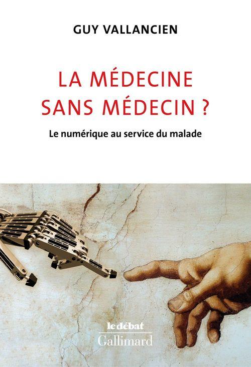 Guy Vallancien La médecine sans médecin ? Le numérique au service du malade
