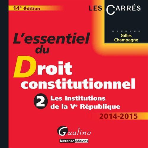 L'essentiel du droit constitutionnel 2014-2015 - 13e édition : Les Institutions de la Ve République - Tome 2
