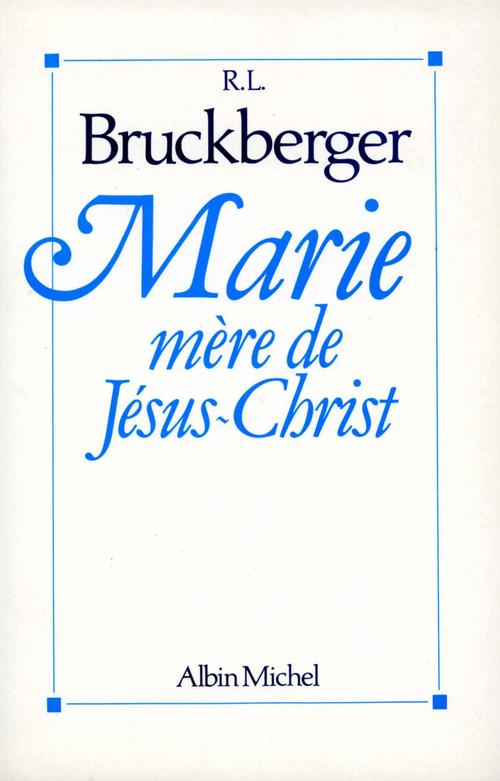 R.-L. Bruckberger Marie, mère de Jésus-Christ