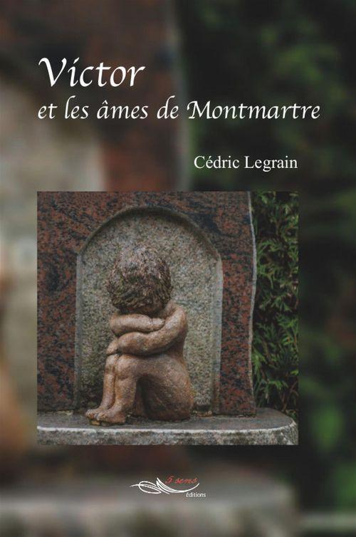 Cédric Legrain Victor et les âmes de Montmartre