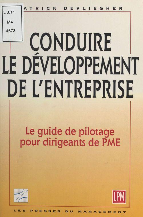 Conduire le développement de l'entreprise : le guide de pilotage pour dirigeants de PME