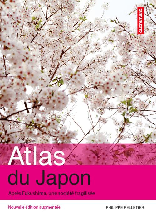 Philippe Pelletier Atlas du Japon : Après Fukushima, une société fragilisée