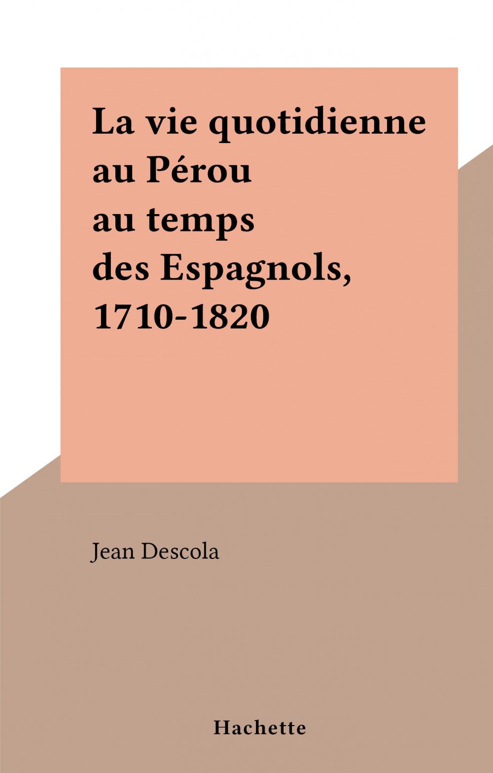La vie quotidienne au Pérou au temps des Espagnols, 1710-1820