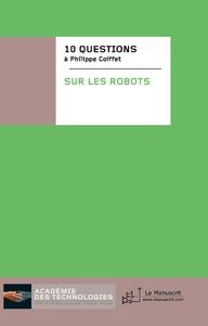 Collectif Dix questions à Philippe Coiffet ; sur les robots