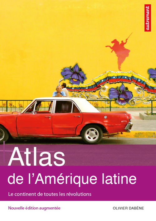 Olivier Dabène Atlas de l'Amérique latine : Le continent de toutes les révolutions