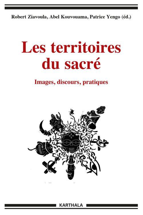 Patrice Yengo Les territoires du sacré - Images, discours, pratiques