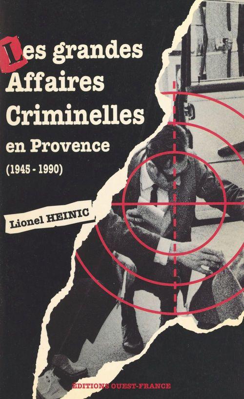 Les grandes affaires criminelles en Provence (1945-1990)