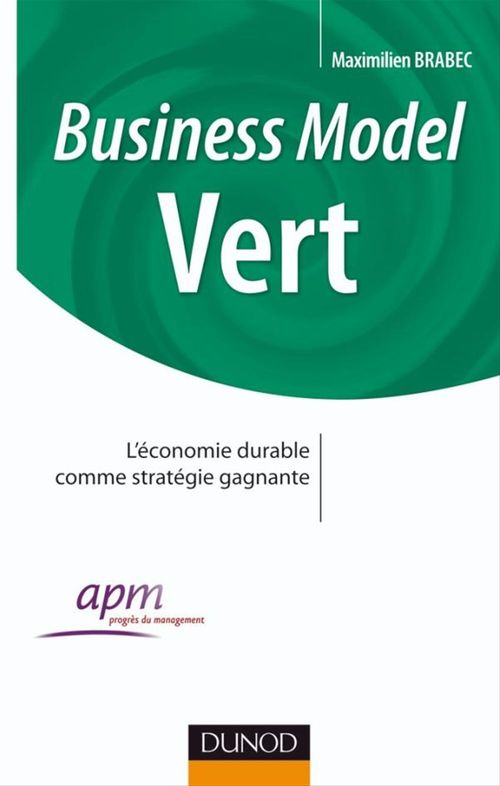 Business Model Vert - Comment faire converger les enjeux de l'entreprise et l'intérêt général