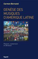 Genèse des musiques d'Amérique latine ; passion, subversion et déraison