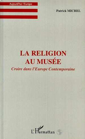 La religion au musee ; croire dans l'europe contemporaine