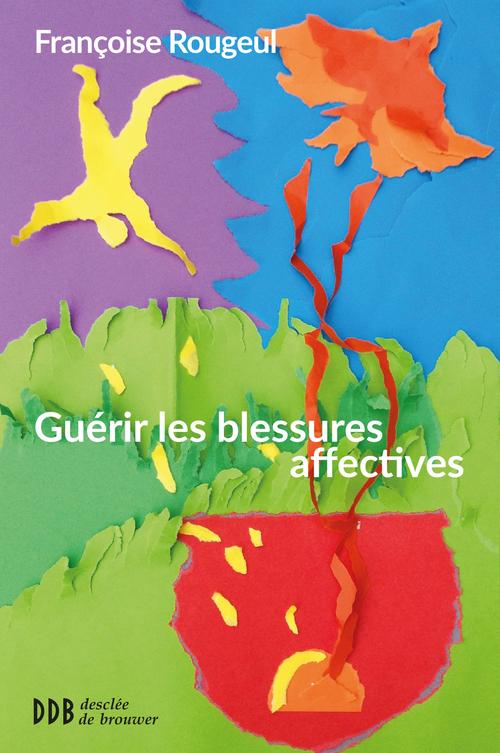 Françoise Rougeul Guérir les blessures affectives