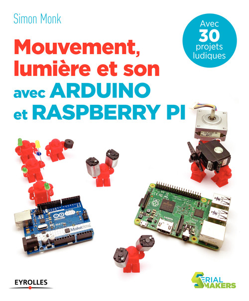 Simon Monk Mouvement, lumière et son avec Arduino et Raspberry Pi