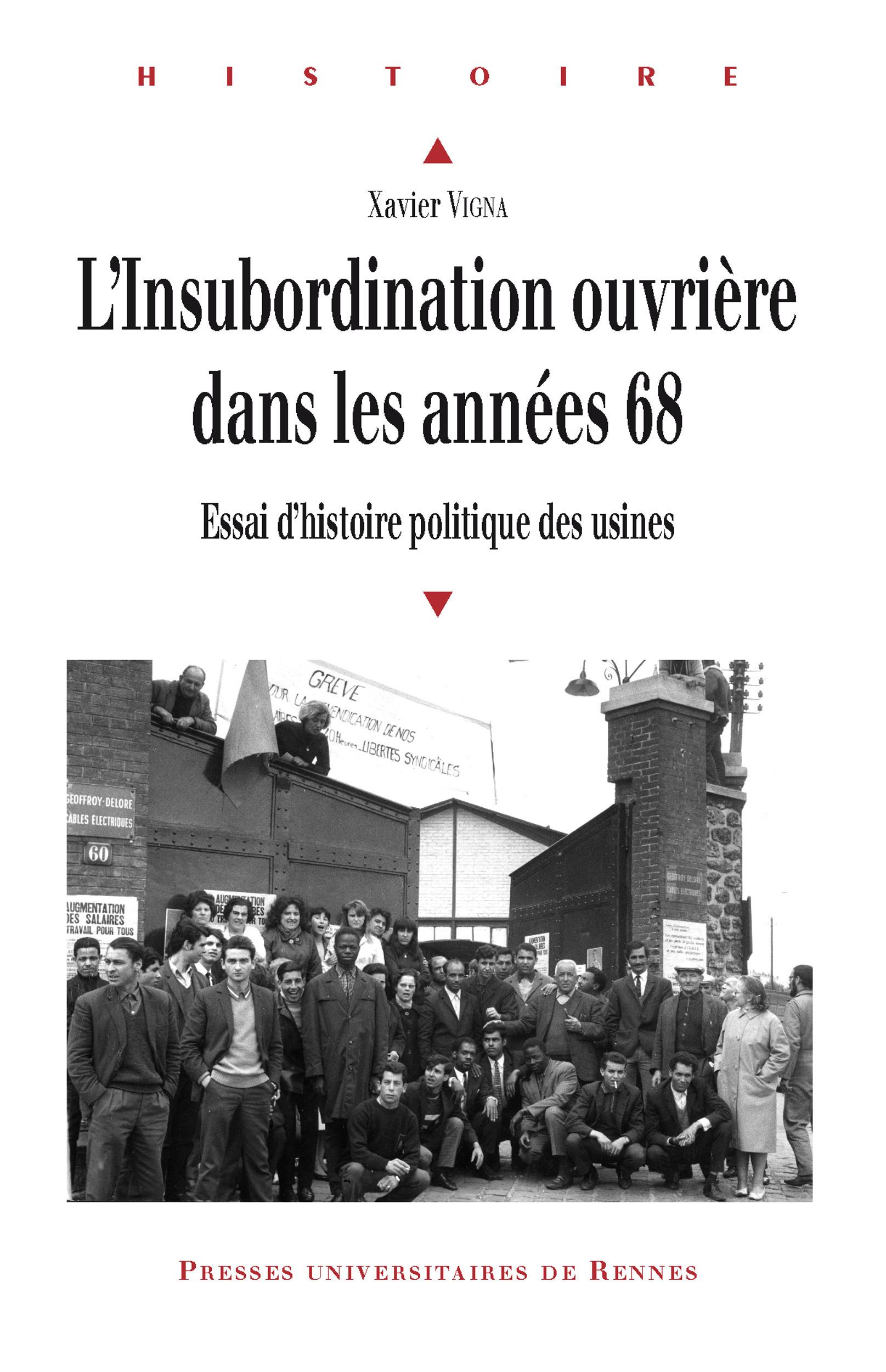 Xavier VIGNA L'insubordination ouvrière dans les années 68 - Essai d'histoire politique des usines