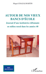 Autour de nos vieux bancs d'cole ; journal d'une institutrice dbutante en milieu rural dans les annes 40