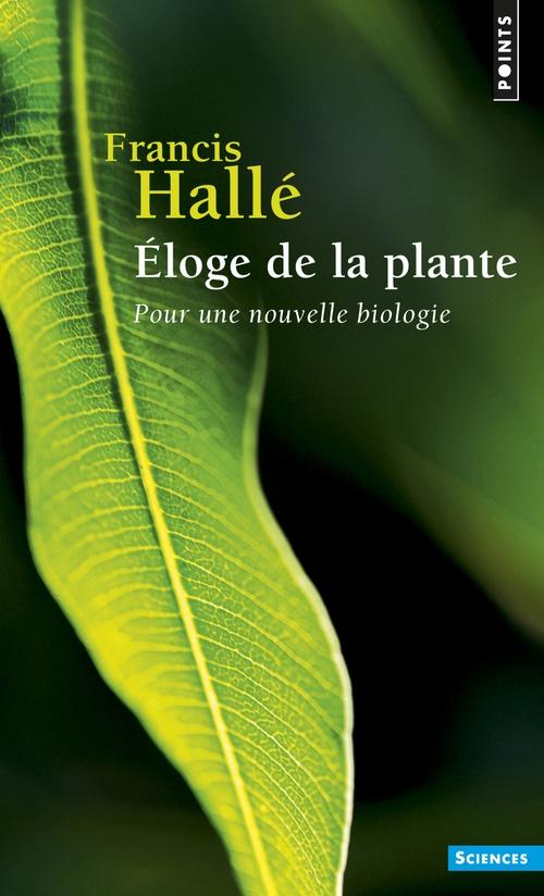 Francis Hallé Eloge de la plante. Pour une nouvelle biologie